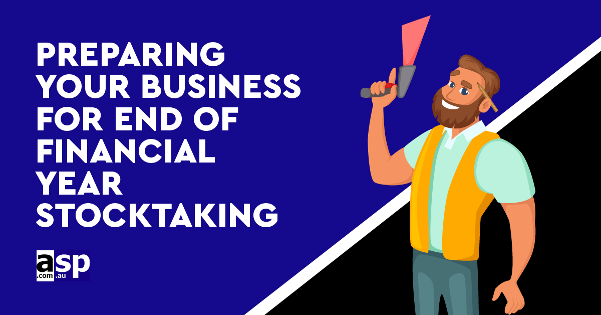 Preparing Your Business for End of Financial Year Stocktaking